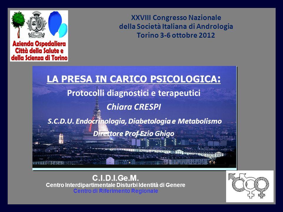 XXVIII Congresso Nazionale della Società Italiana di Andrologia Torino 3-6 ottobre 2012 LA PRESA IN CARICO PSICOLOGICA : Protocolli diagnostici e terapeutici Chiara CRESPI S.C.D.U.