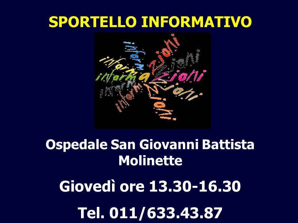 SPORTELLO INFORMATIVO Ospedale San Giovanni Battista Molinette Giovedì ore 13.30-16.30 Tel. 011/633.43.87