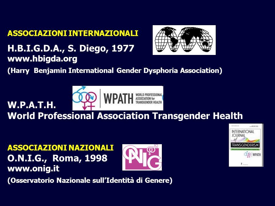 ASSOCIAZIONI INTERNAZIONALI H.B.I.G.D.A., S. Diego, 1977 www.hbigda.org (Harry Benjamin International Gender Dysphoria Association) W.P.A.T.H. World P