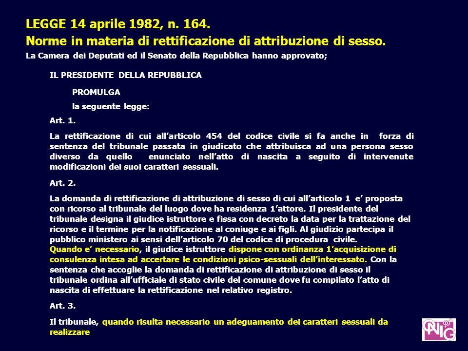 LEGGE 14 aprile 1982, n. 164. Norme in materia di rettificazione di attribuzione di sesso. La Camera dei Deputati ed il Senato della Repubblica hanno