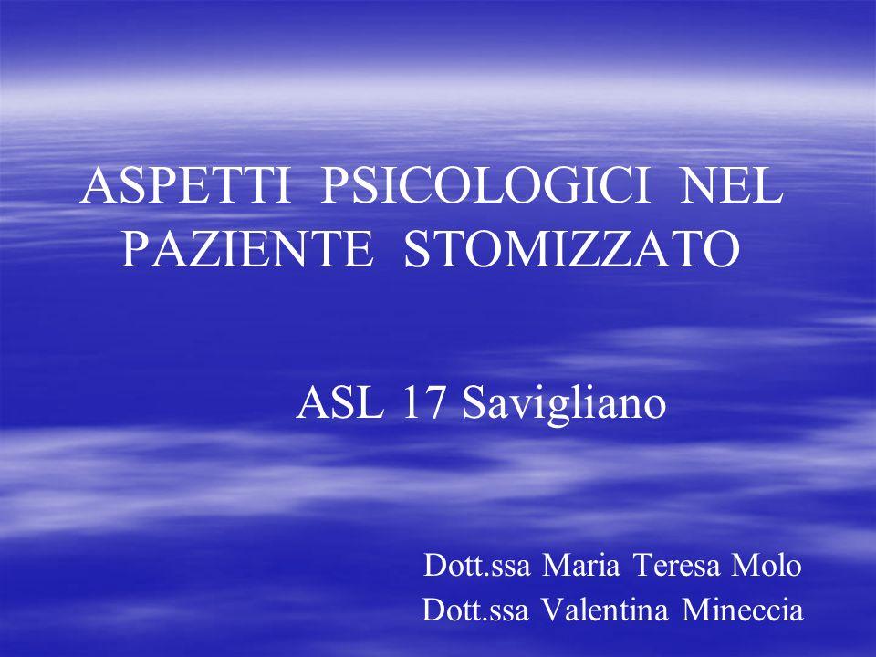 ASPETTI PSICOLOGICI NEL PAZIENTE STOMIZZATO ASL 17 Savigliano Dott.ssa Maria Teresa Molo Dott.ssa Valentina Mineccia