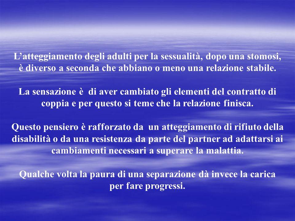Latteggiamento degli adulti per la sessualità, dopo una stomosi, è diverso a seconda che abbiano o meno una relazione stabile. La sensazione è di aver