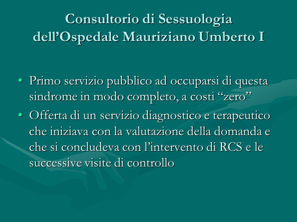 Consultorio di Sessuologia dellOspedale Mauriziano Umberto I Primo servizio pubblico ad occuparsi di questa sindrome in modo completo, a costi zeroPri
