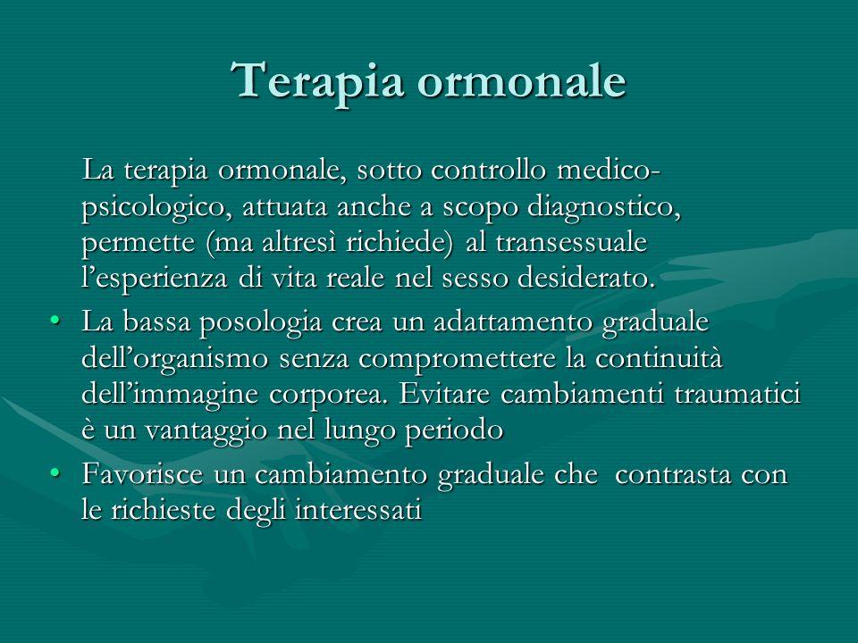 Terapia ormonale La terapia ormonale, sotto controllo medico- psicologico, attuata anche a scopo diagnostico, permette (ma altresì richiede) al transe