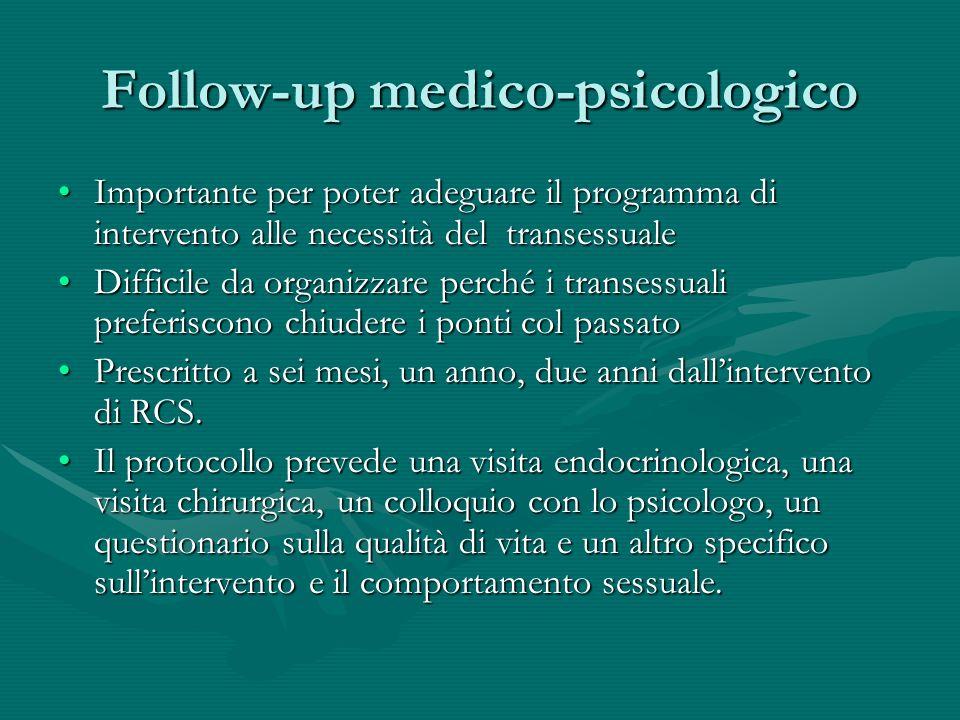 Follow-up medico-psicologico Importante per poter adeguare il programma di intervento alle necessità del transessualeImportante per poter adeguare il