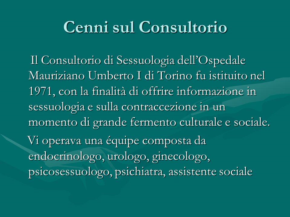 Cenni sul Consultorio Il Consultorio di Sessuologia dellOspedale Mauriziano Umberto I di Torino fu istituito nel 1971, con la finalità di offrire info