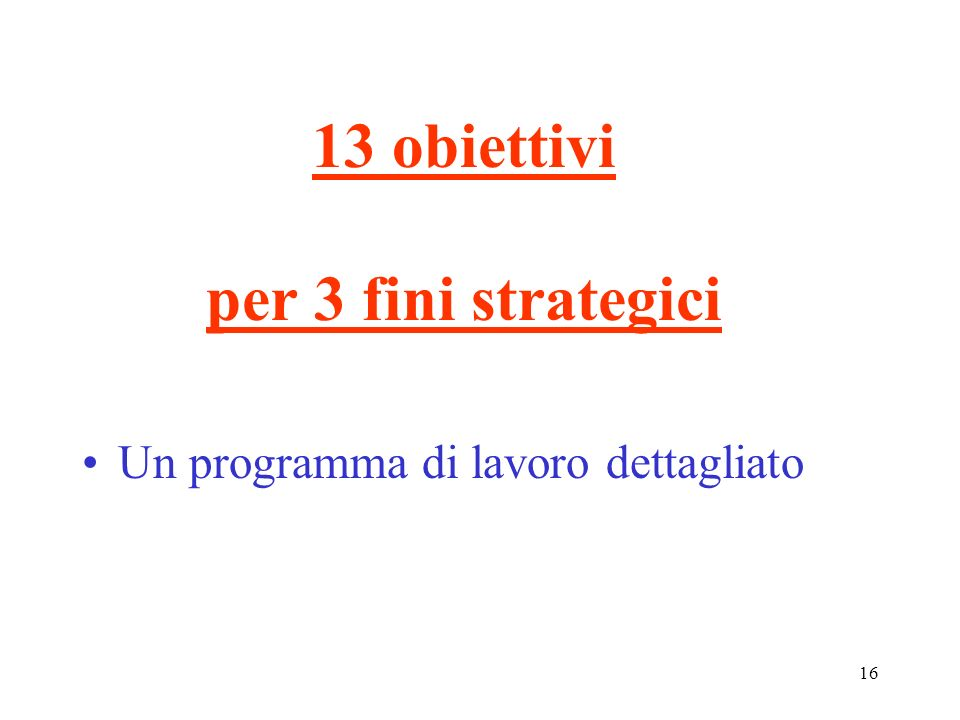 16 13 obiettivi per 3 fini strategici Un programma di lavoro dettagliato