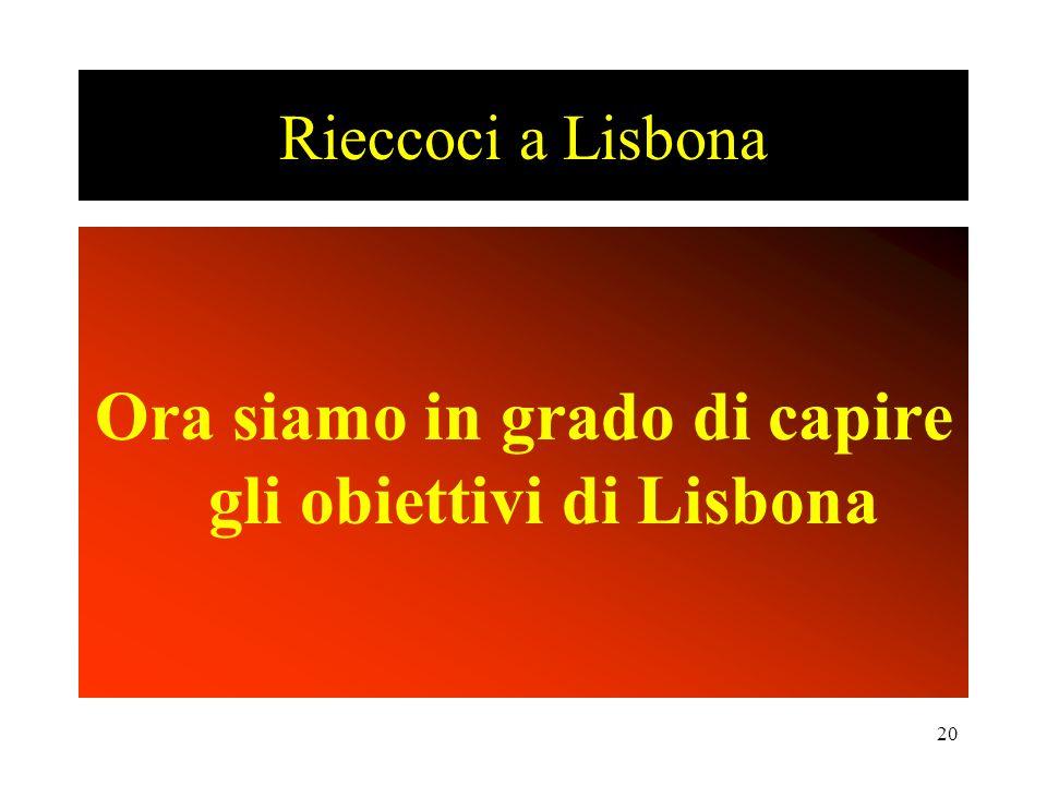 20 Rieccoci a Lisbona Ora siamo in grado di capire gli obiettivi di Lisbona