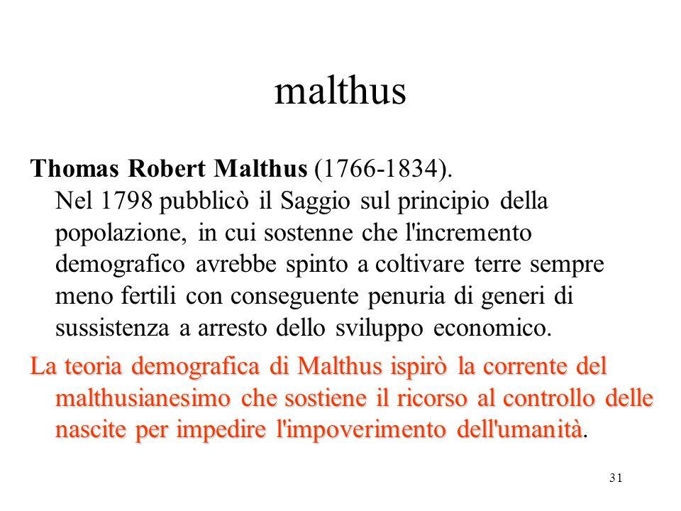 31 malthus Thomas Robert Malthus (1766-1834). Nel 1798 pubblicò il Saggio sul principio della popolazione, in cui sostenne che l'incremento demografic