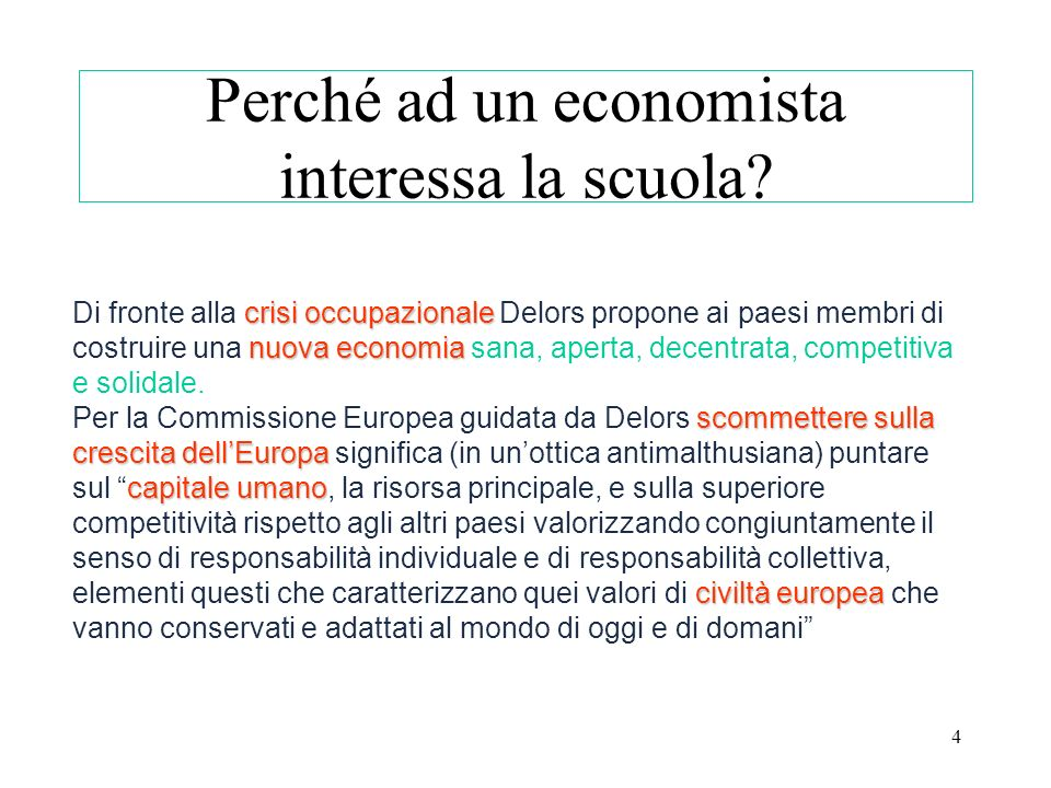 4 Perché ad un economista interessa la scuola? crisi occupazionale nuova economia scommettere sulla crescita dellEuropa capitale umano civiltà europea