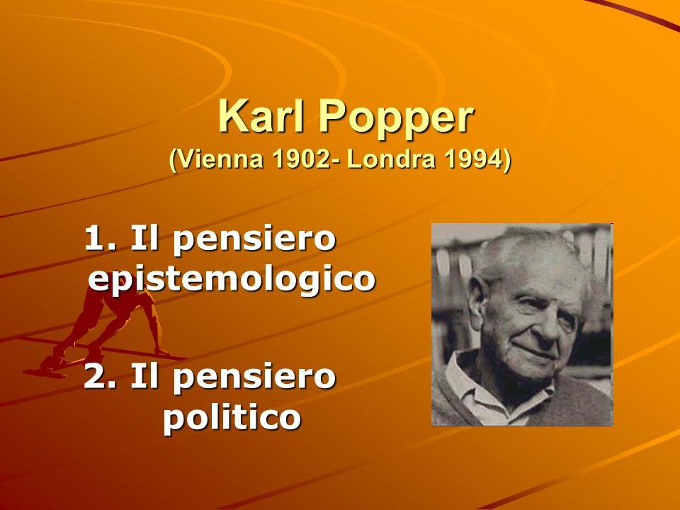 Karl Popper (Vienna 1902- Londra 1994) Karl Popper (Vienna 1902- Londra 1994) 1. Il pensiero epistemologico 2. Il pensiero politico