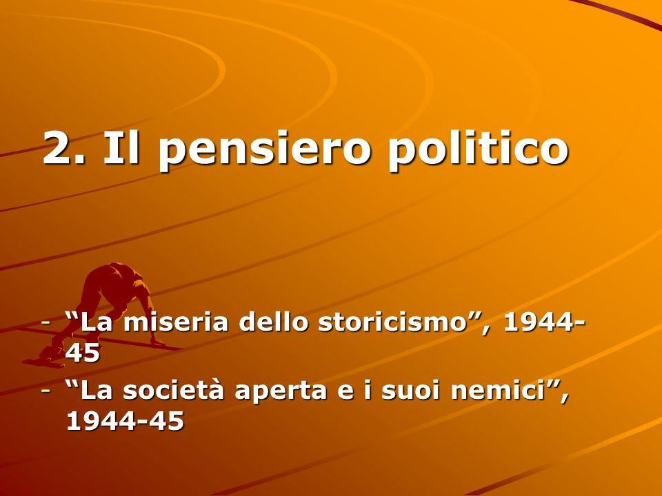 2. Il pensiero politico -La miseria dello storicismo, 1944- 45 -La società aperta e i suoi nemici, 1944-45