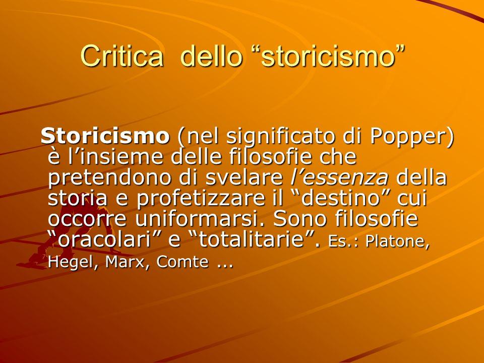 Critica dello storicismo Storicismo (nel significato di Popper) è linsieme delle filosofie che pretendono di svelare lessenza della storia e profetizz