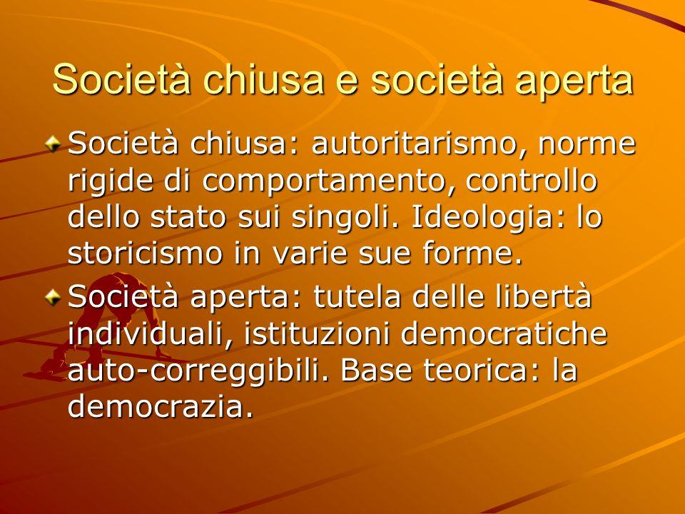 Società chiusa e società aperta Società chiusa: autoritarismo, norme rigide di comportamento, controllo dello stato sui singoli. Ideologia: lo storici