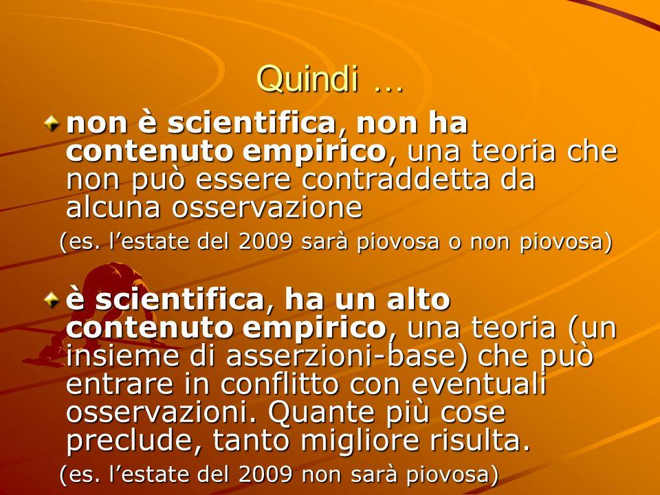 Quindi … non è scientifica, non ha contenuto empirico, una teoria che non può essere contraddetta da alcuna osservazione (es. lestate del 2009 sarà pi