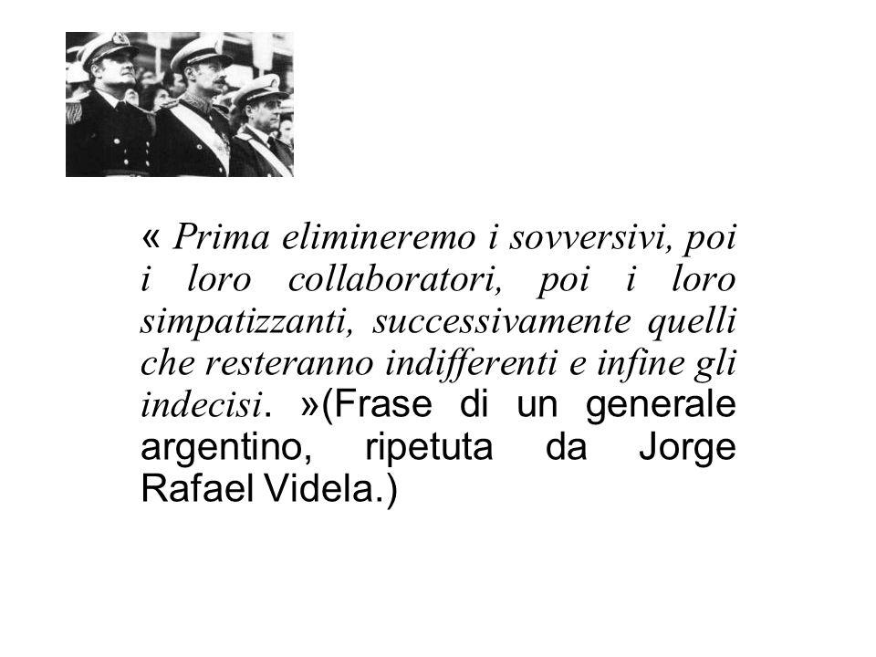 « Prima elimineremo i sovversivi, poi i loro collaboratori, poi i loro simpatizzanti, successivamente quelli che resteranno indifferenti e infine gli