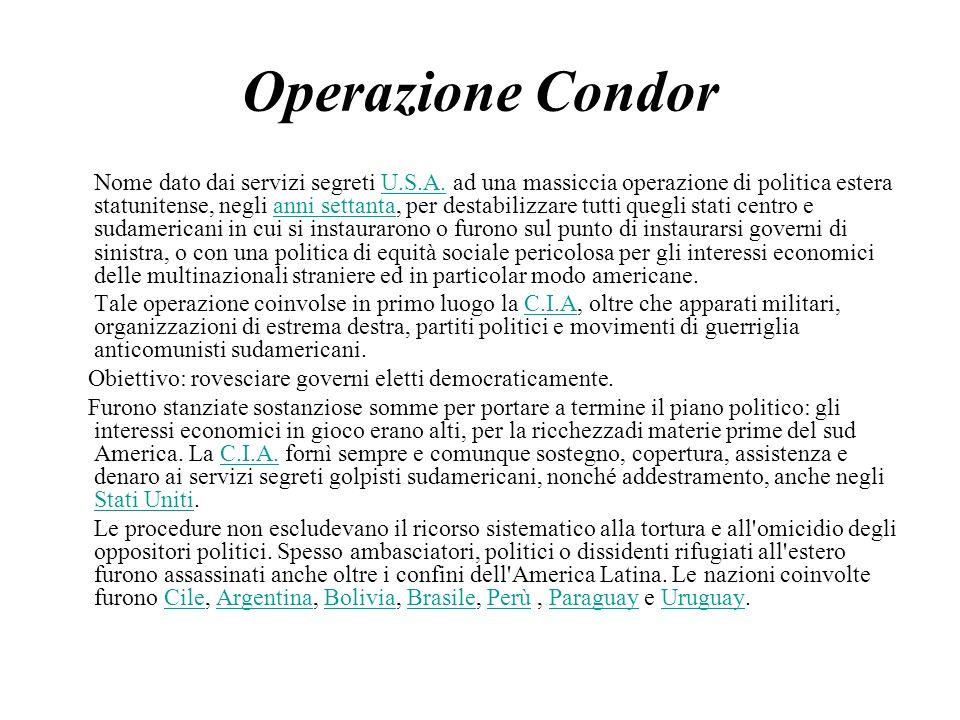 Operazione Condor Nome dato dai servizi segreti U.S.A. ad una massiccia operazione di politica estera statunitense, negli anni settanta, per destabili