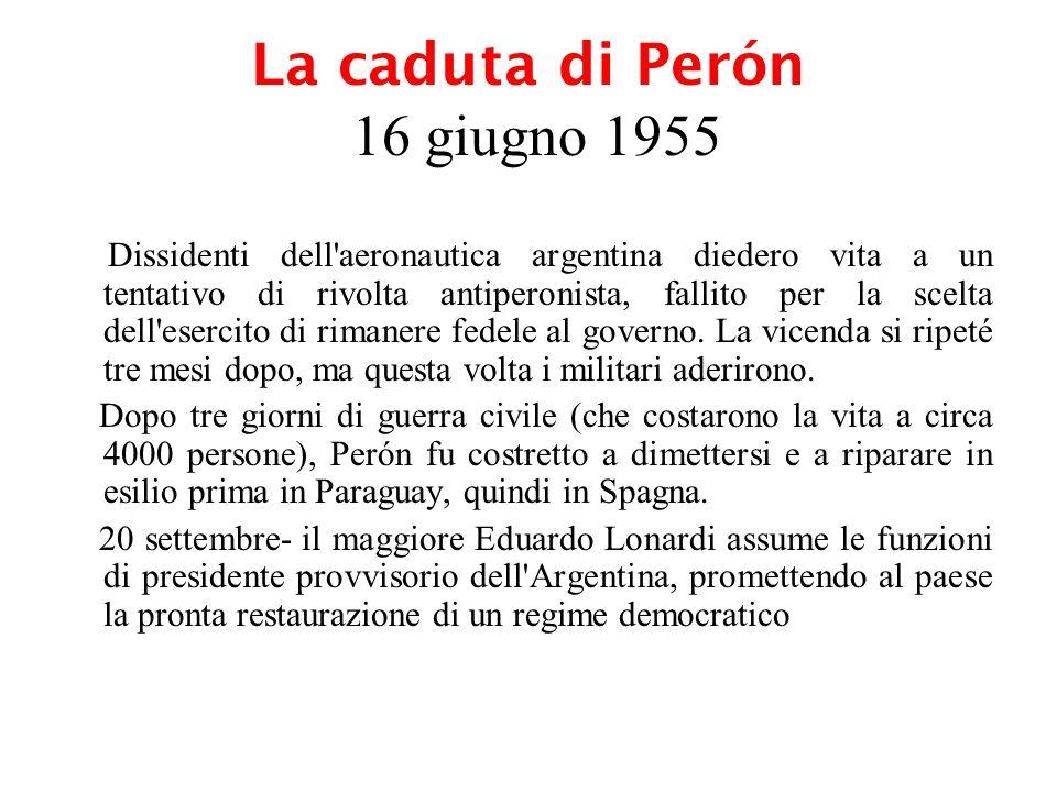 La caduta di Perón 16 giugno 1955 Dissidenti dell'aeronautica argentina diedero vita a un tentativo di rivolta antiperonista, fallito per la scelta de