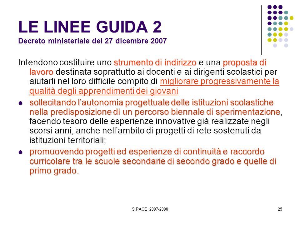 S.PACE 2007-200825 LE LINEE GUIDA 2 Decreto ministeriale del 27 dicembre 2007 strumento di indirizzoproposta di lavoro Intendono costituire uno strume