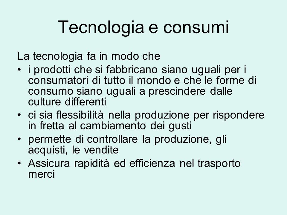 1. Globalizzazione e tecnologia Produzione di massa e a ritmi accelerati Segmentazione del processo produttivi (un prodotto viene fabbricato in molti