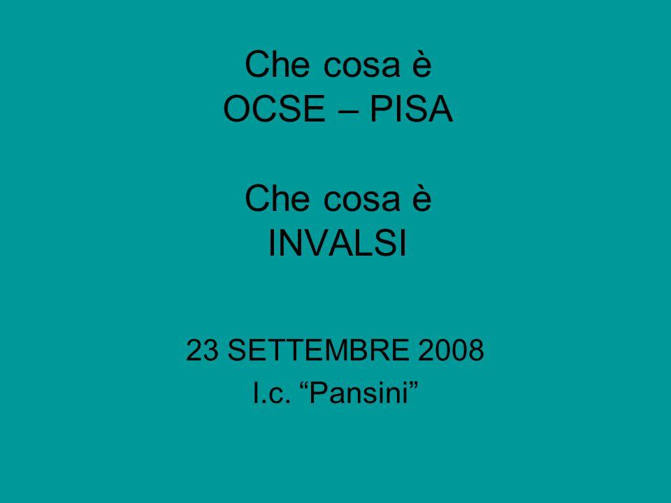 Che cosa è OCSE – PISA Che cosa è INVALSI 23 SETTEMBRE 2008 l.c. Pansini