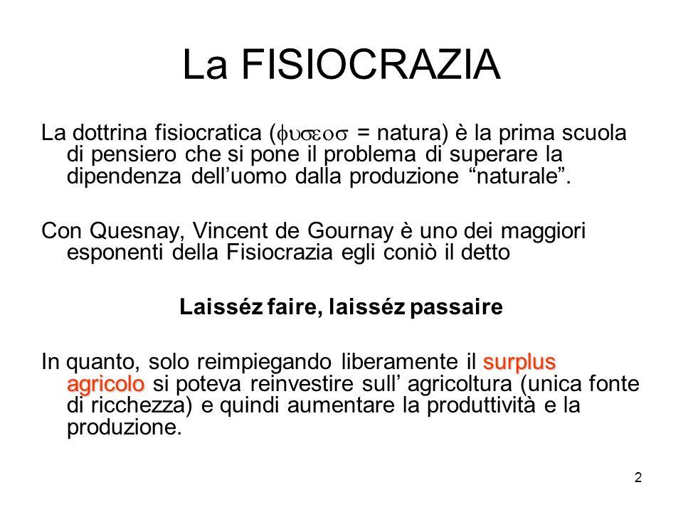 2 La FISIOCRAZIA La dottrina fisiocratica ( = natura) è la prima scuola di pensiero che si pone il problema di superare la dipendenza delluomo dalla produzione naturale.