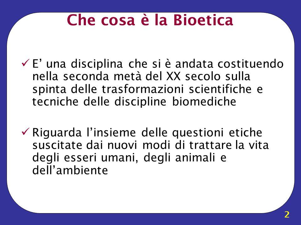 2 Che cosa è la Bioetica E una disciplina che si è andata costituendo nella seconda metà del XX secolo sulla spinta delle trasformazioni scientifiche