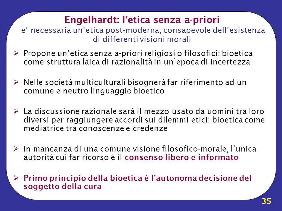 35 Engelhardt: letica senza a-priori e necessaria unetica post-moderna, consapevole dellesistenza di differenti visioni morali Propone unetica senza a