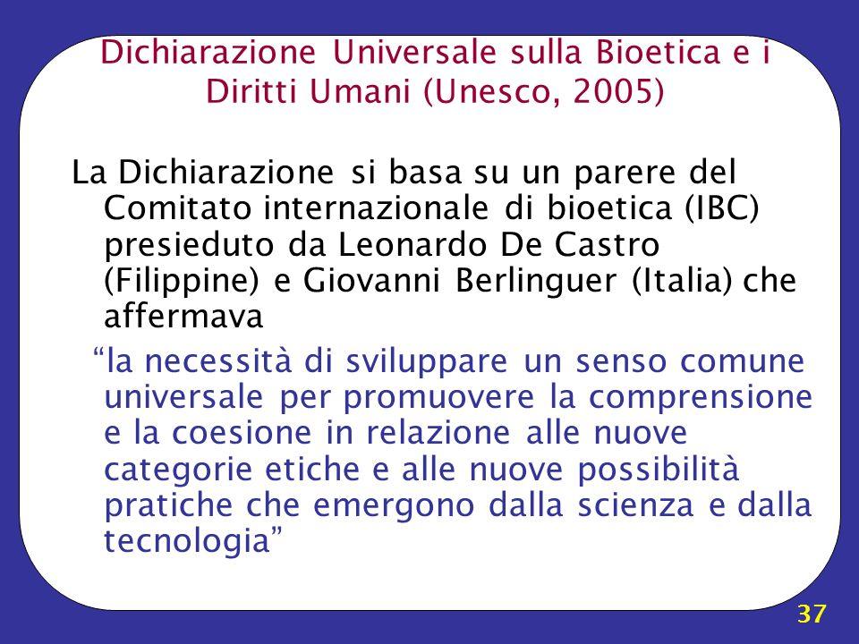 37 Dichiarazione Universale sulla Bioetica e i Diritti Umani (Unesco, 2005) La Dichiarazione si basa su un parere del Comitato internazionale di bioet