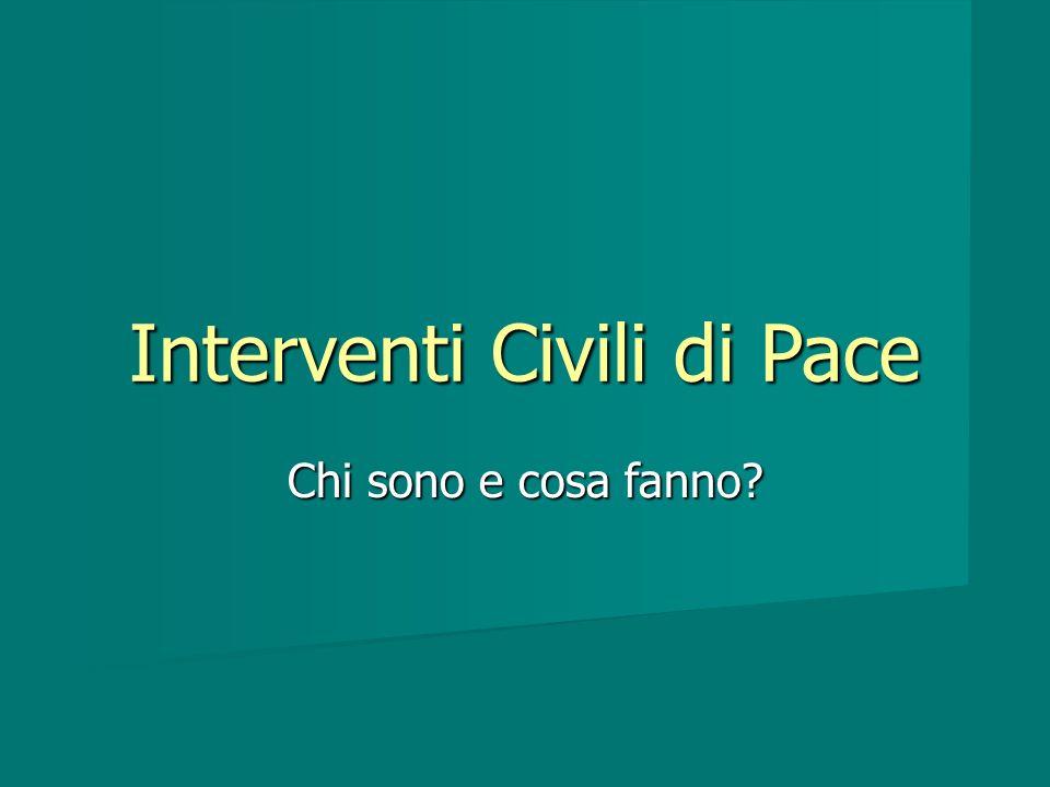 Interventi Civili di Pace Chi sono e cosa fanno?