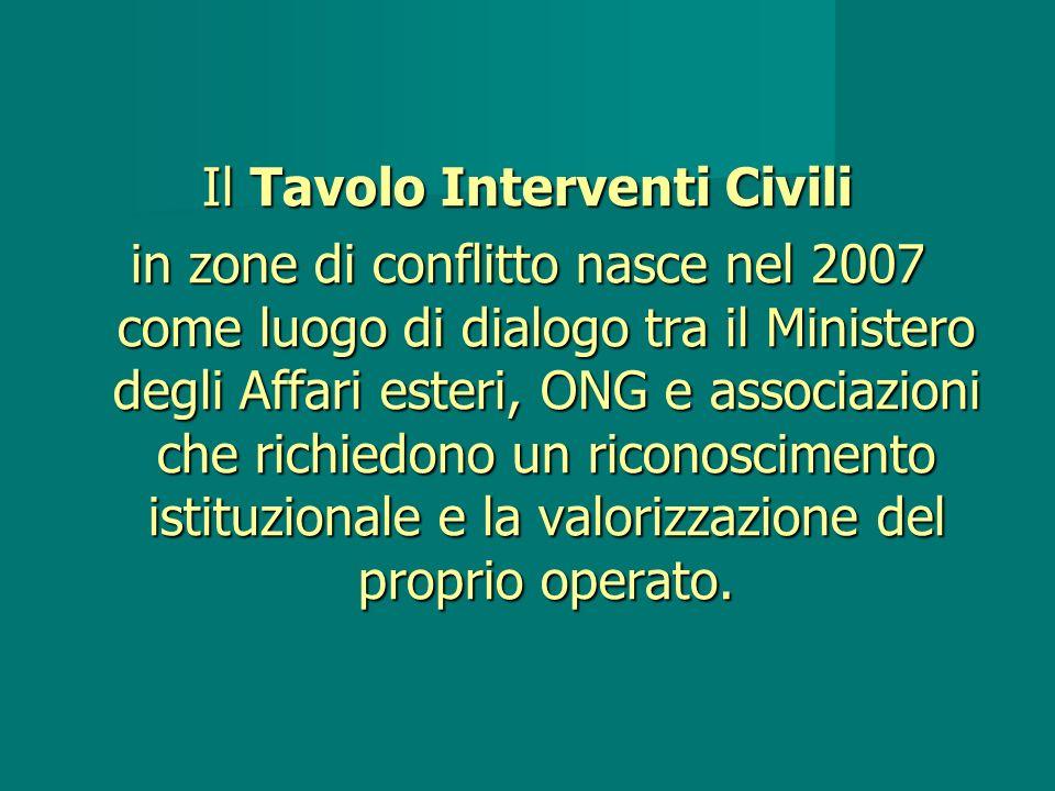 Il Tavolo Interventi Civili in zone di conflitto nasce nel 2007 come luogo di dialogo tra il Ministero degli Affari esteri, ONG e associazioni che richiedono un riconoscimento istituzionale e la valorizzazione del proprio operato.