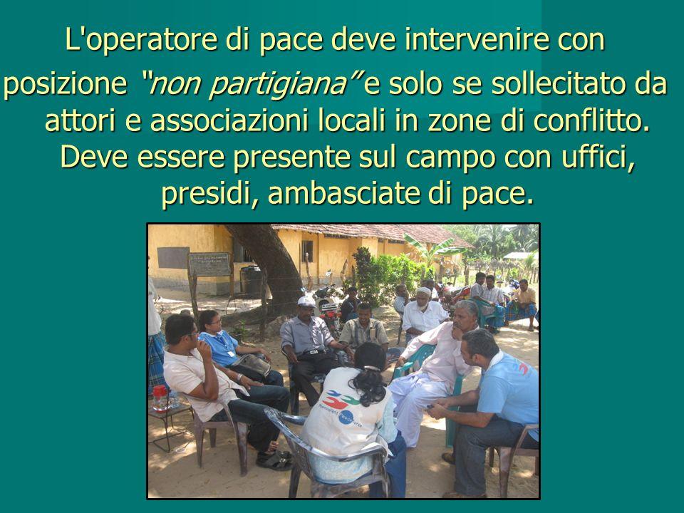 L operatore di pace deve intervenire con posizione non partigiana e solo se sollecitato da attori e associazioni locali in zone di conflitto.