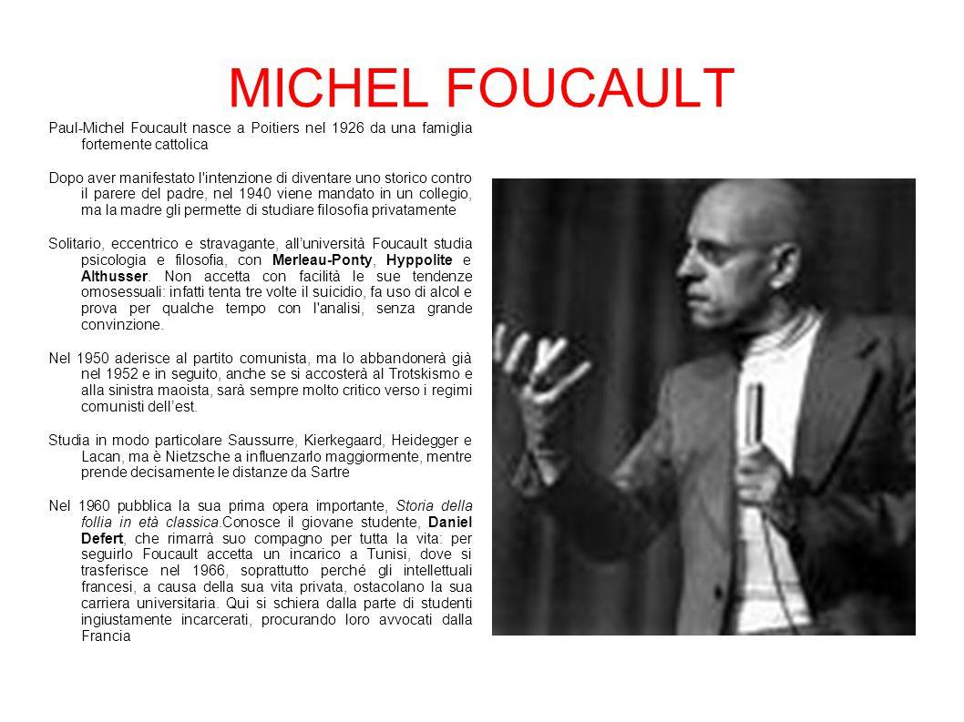MICHEL FOUCAULT Paul-Michel Foucault nasce a Poitiers nel 1926 da una famiglia fortemente cattolica Dopo aver manifestato l'intenzione di diventare un