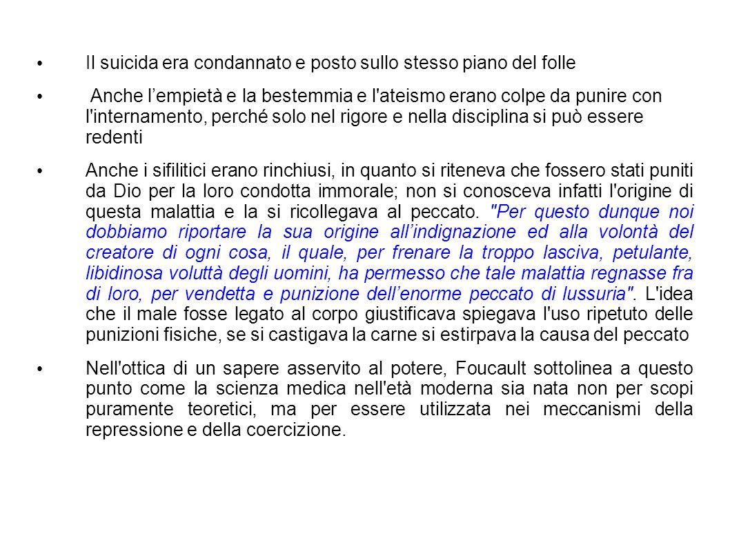 Il suicida era condannato e posto sullo stesso piano del folle Anche lempietà e la bestemmia e l'ateismo erano colpe da punire con l'internamento, per