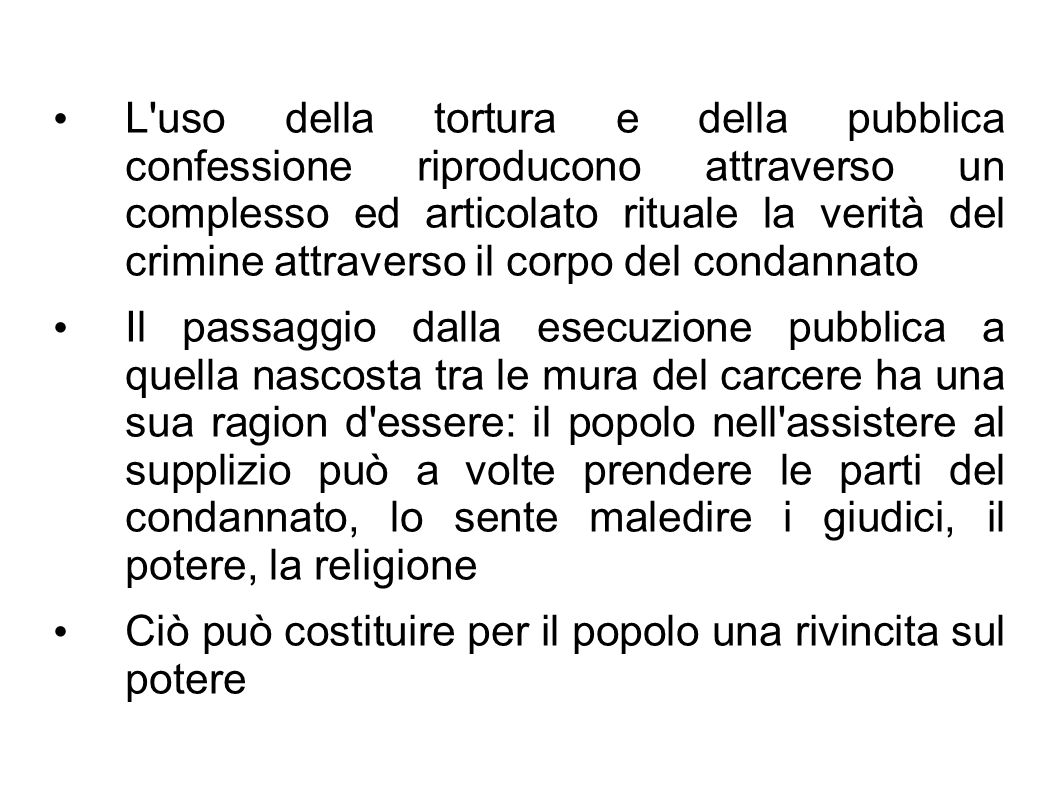 L'uso della tortura e della pubblica confessione riproducono attraverso un complesso ed articolato rituale la verità del crimine attraverso il corpo d