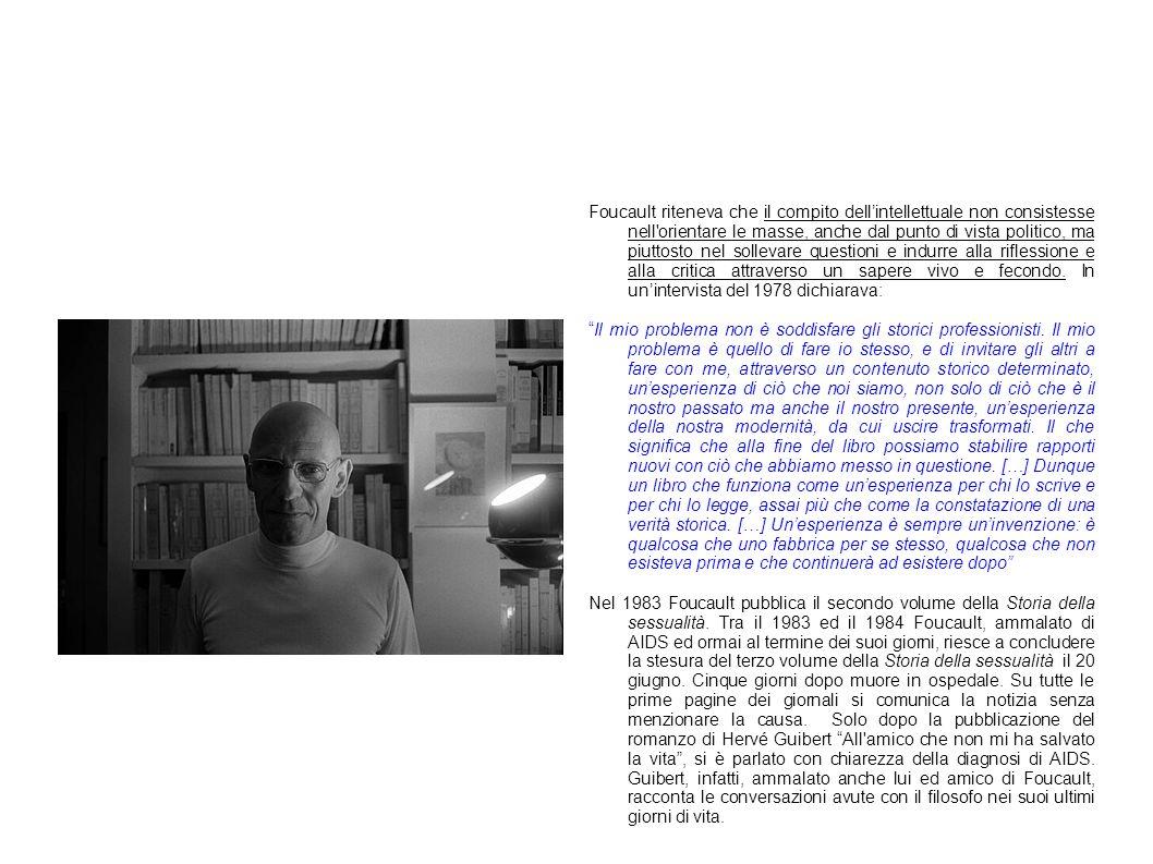 Foucault riteneva che il compito dellintellettuale non consistesse nell'orientare le masse, anche dal punto di vista politico, ma piuttosto nel sollev
