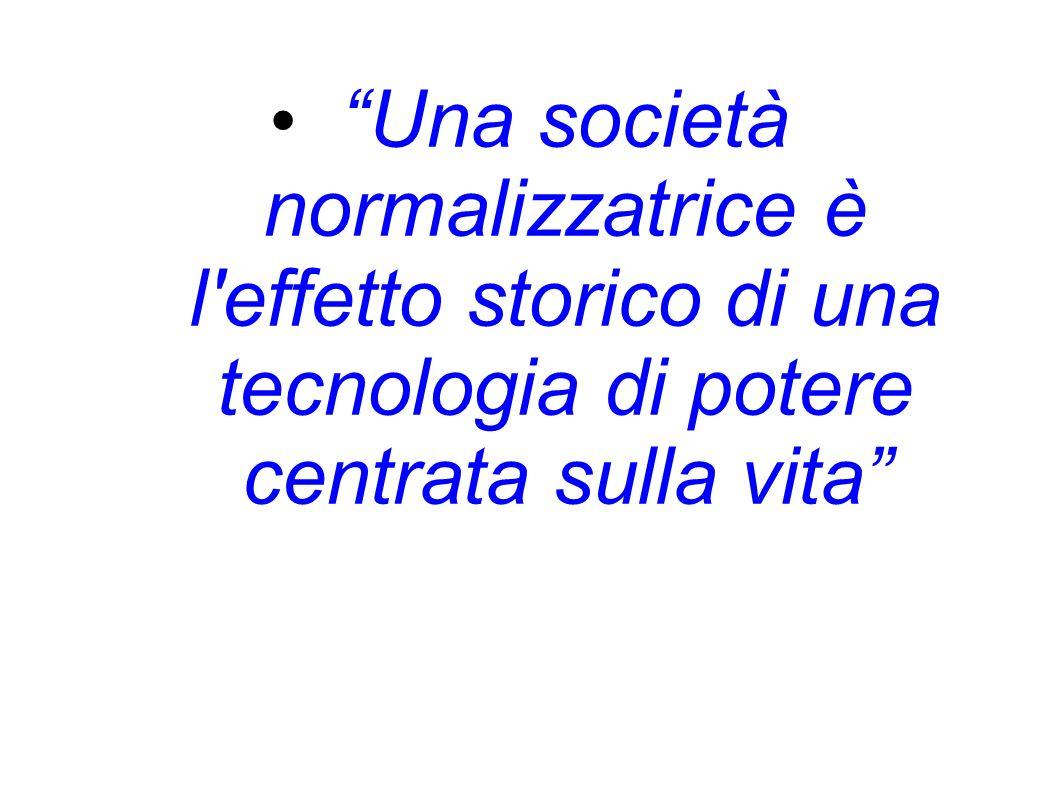 Una società normalizzatrice è l'effetto storico di una tecnologia di potere centrata sulla vita