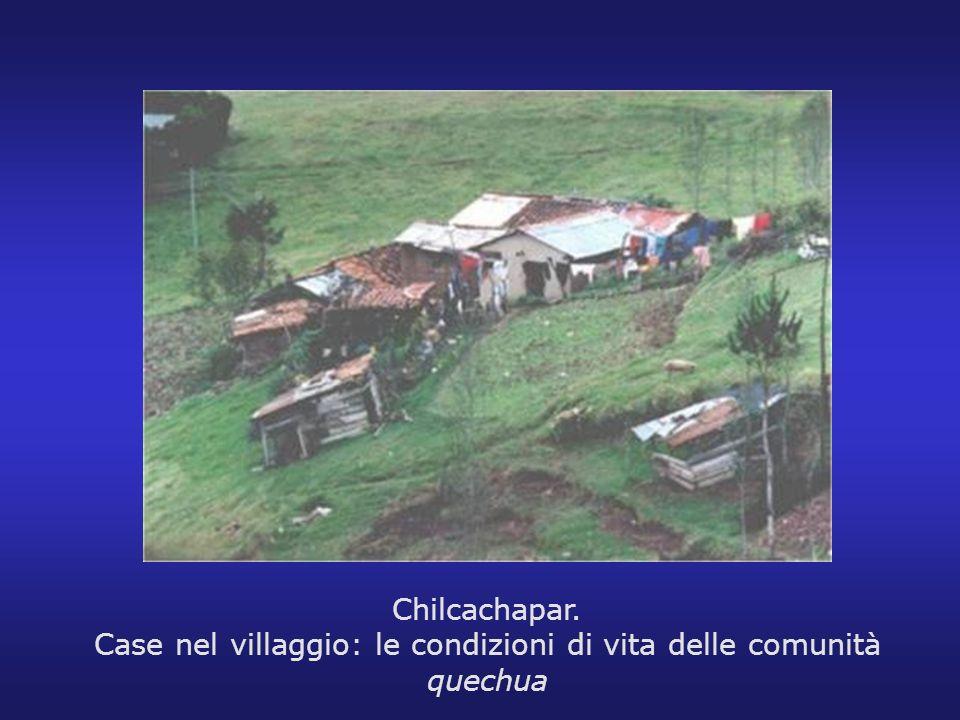 Chilcachapar. Case nel villaggio: le condizioni di vita delle comunità quechua