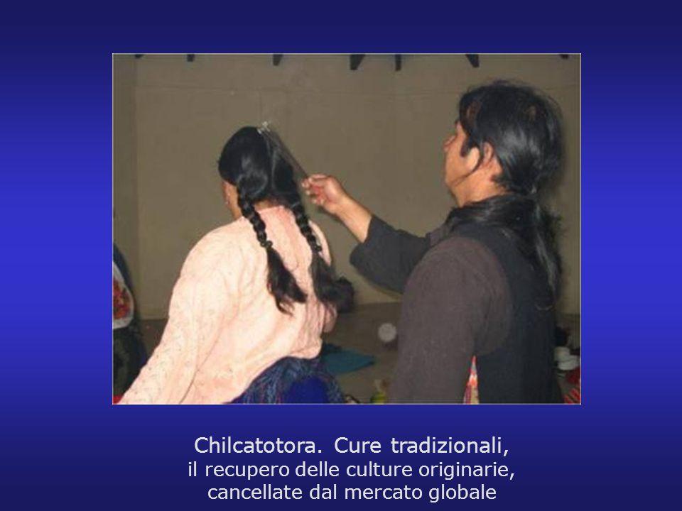 Chilcatotora. Cure tradizionali, il recupero delle culture originarie, cancellate dal mercato globale