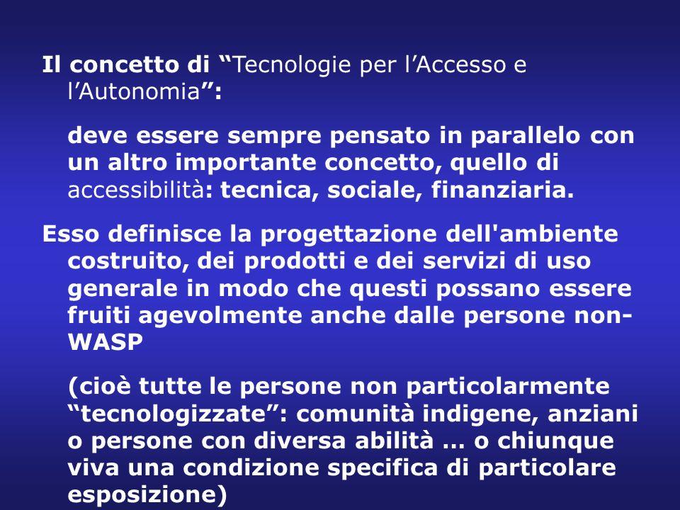 Il concetto di Tecnologie per lAccesso e lAutonomia: deve essere sempre pensato in parallelo con un altro importante concetto, quello di accessibilità
