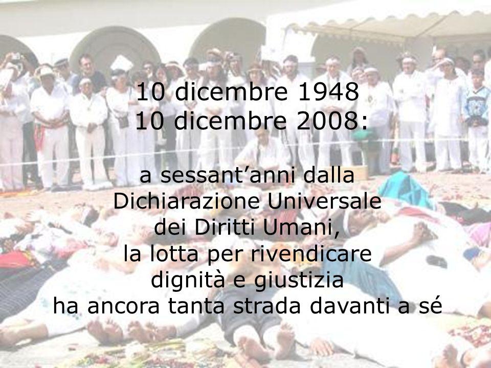 10 dicembre 1948 10 dicembre 2008: a sessantanni dalla Dichiarazione Universale dei Diritti Umani, la lotta per rivendicare dignità e giustizia ha anc