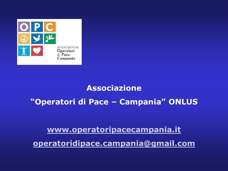 Associazione Operatori di Pace – Campania ONLUS www.operatoripacecampania.it operatoridipace.campania@gmail.com