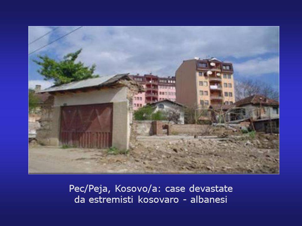 Pec/Peja, Kosovo/a: case devastate da estremisti kosovaro - albanesi