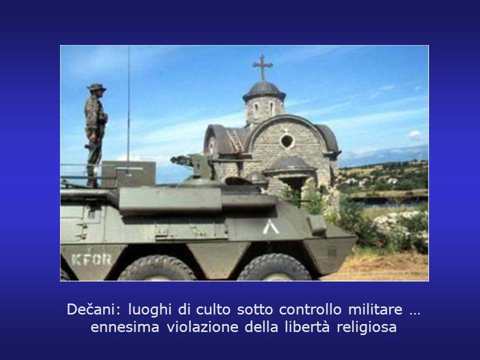 Dečani: luoghi di culto sotto controllo militare … ennesima violazione della libertà religiosa