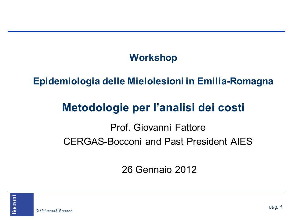 pag. 1 © Università Bocconi Workshop Epidemiologia delle Mielolesioni in Emilia-Romagna Metodologie per lanalisi dei costi Prof. Giovanni Fattore CERG