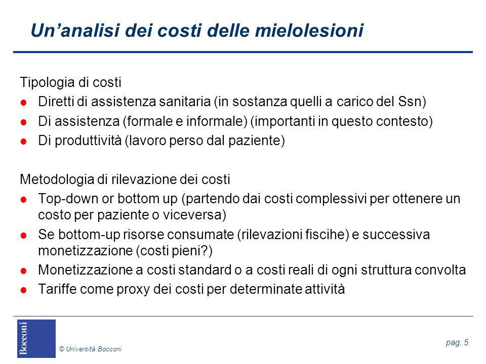 pag. 5 © Università Bocconi Unanalisi dei costi delle mielolesioni Tipologia di costi l Diretti di assistenza sanitaria (in sostanza quelli a carico d