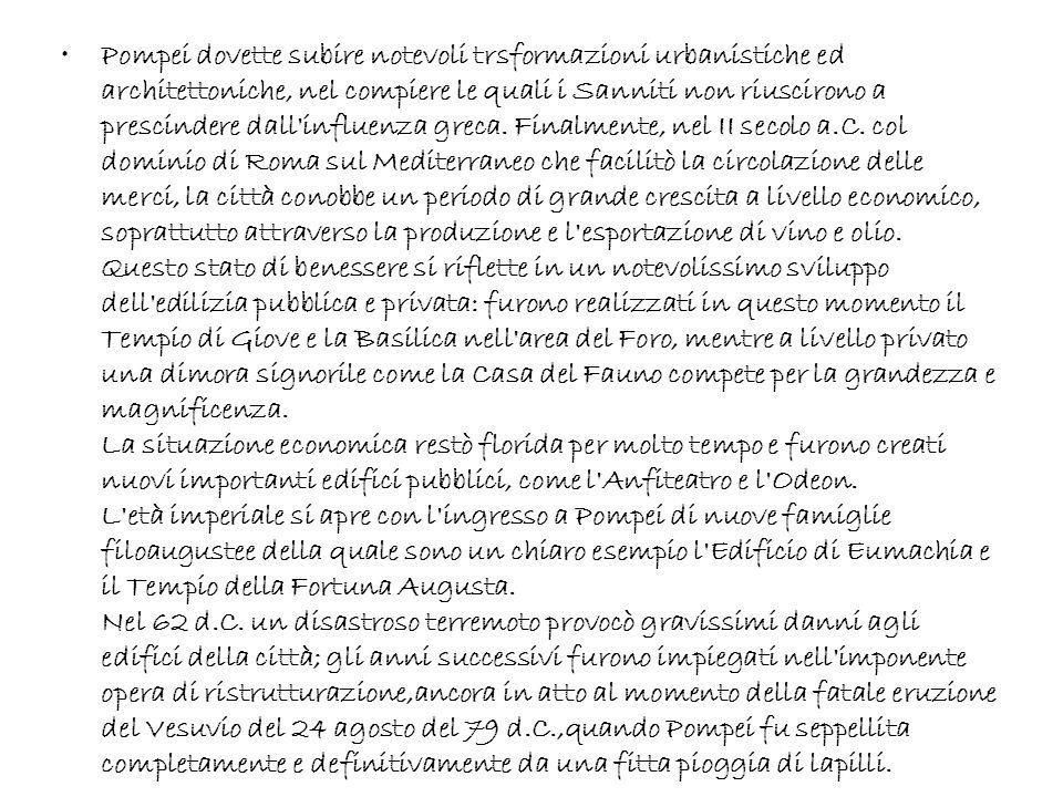 Pompei dovette subire notevoli trsformazioni urbanistiche ed architettoniche, nel compiere le quali i Sanniti non riuscirono a prescindere dall'influe