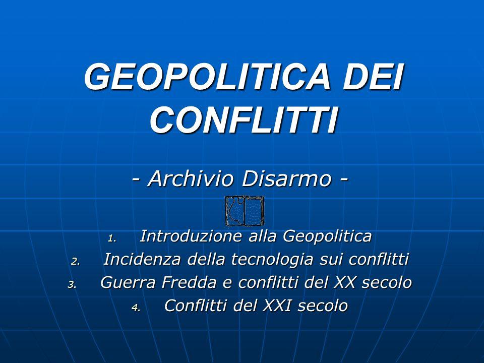 GEOPOLITICA DEI CONFLITTI - Archivio Disarmo - 1. Introduzione alla Geopolitica 2. Incidenza della tecnologia sui conflitti 3. Guerra Fredda e conflit