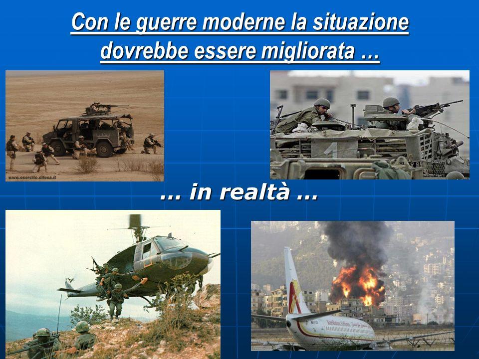 Con le guerre moderne la situazione dovrebbe essere migliorata … … in realtà …