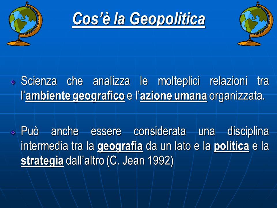 Cosè la Geopolitica Scienza che analizza le molteplici relazioni tra l ambiente geografico e l azione umana organizzata. Può anche essere considerata